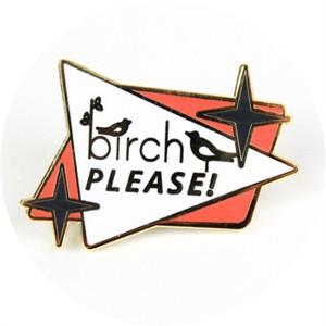 Birch Please! Enamel Pin