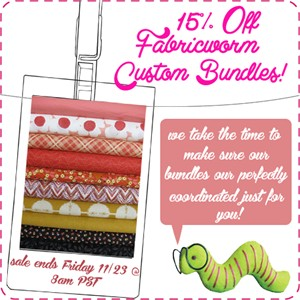 Fabricworm Custom Bundles Marked Down by 15%!  For a Limited Time.