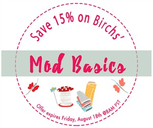 Save 15% Off Birch Fabrics' Mod Basics!!! Offer Expires Friday, August 18th @ 8AM PST***